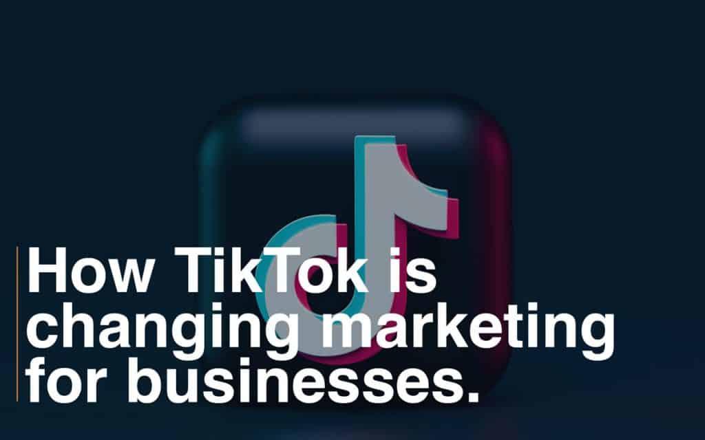 how tiktok is changing marketing